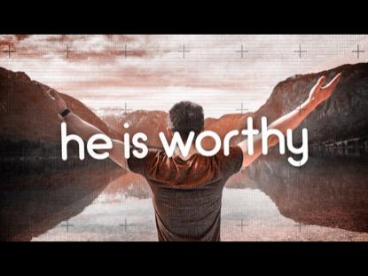 HE IS WORTHY
