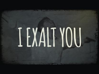 I EXALT YOU
