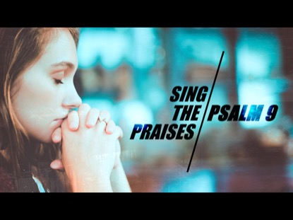 SING THE PRAISES (PSALM 9)