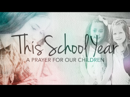 THIS SCHOOL YEAR (A PRAYER FOR OUR CHILDREN)