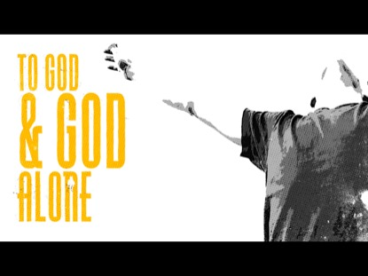 TO GOD AND GOD ALONE