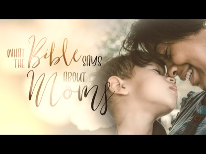 What The Bible Says About Moms | Freebridge Media | Preaching Today Media
