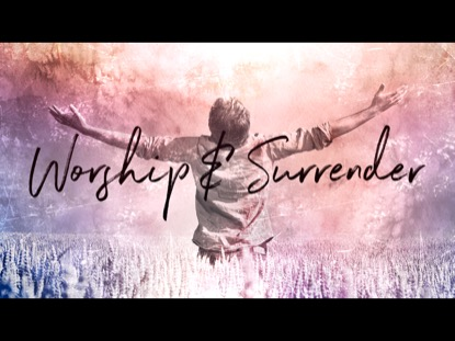 WORSHIP AND SURRENDER