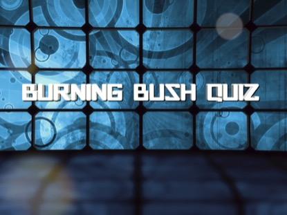 BIBLE QUIZ: BURNING BUSH