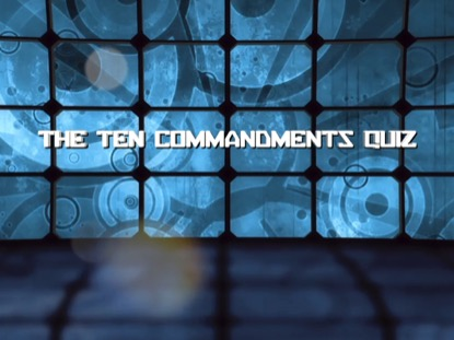 BIBLE QUIZ: THE TEN COMMANDMENTS