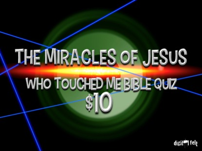 BIBLE QUIZ: WHO TOUCHED ME