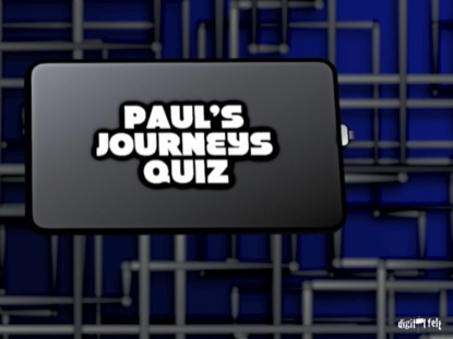BIBLE QUIZ - PAULS JOURNEYS