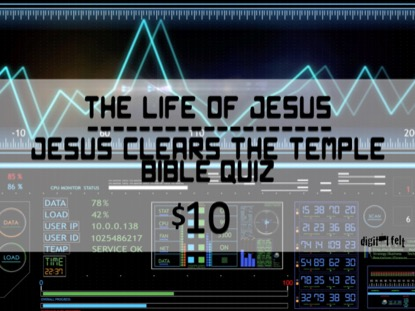 BIBLE QUIZ: JESUS CLEARS THE TEMPLE