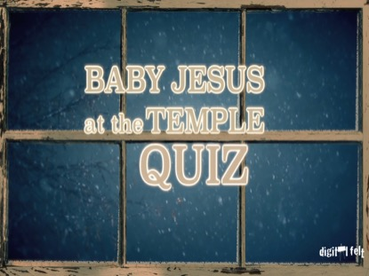 BIBLE QUIZ: BABY JESUS AT THE TEMPLE