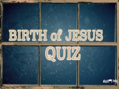 BIBLE QUIZ: BIRTH OF JESUS