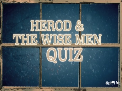 BIBLE QUIZ: HEROD AND THE WISE MEN