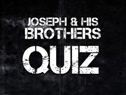 BIBLE QUIZ: JOSEPH AND HIS BROTHERS