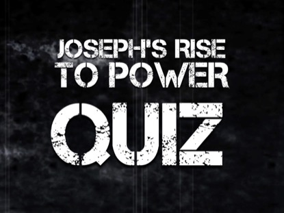 BIBLE QUIZ: JOSEPH'S RISE TO POWER