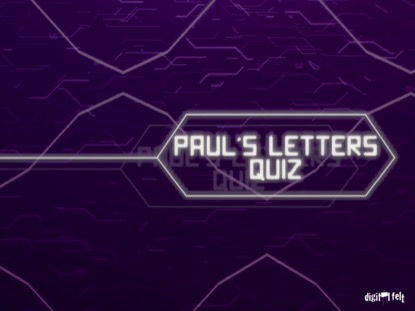 BIBLE QUIZ - PAUL'S LETTERS