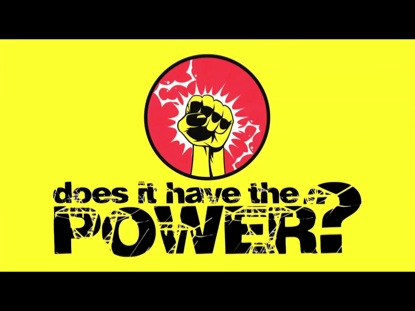 DOES IT HAVE THE POWER