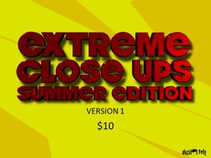 EXTREME CLOSE UPS SUMMER 1