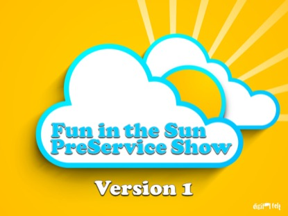 FUN IN THE SUN PRESERVICE SHOW VERSION 1