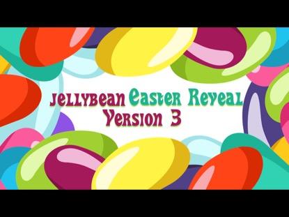 JELLYBEAN EASTER REVEAL VERSION 3