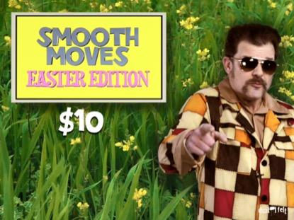 SMOOTH MOVES EASTER