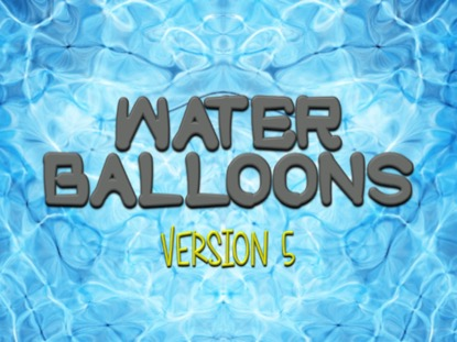 WATER BALLOONS VERSION 5