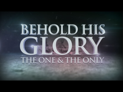 BEHOLD HIS GLORY