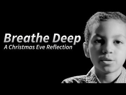 BREATHE DEEP - A CHRISTMAS EVE REFLECTION