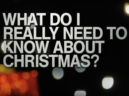 WHAT DO I NEED TO KNOW ABOUT CHRISTMAS?