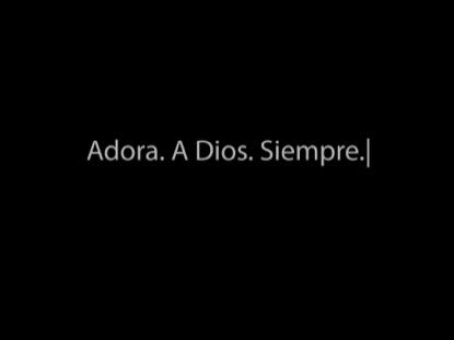 ADORA. A DIOS. SIEMPRE.