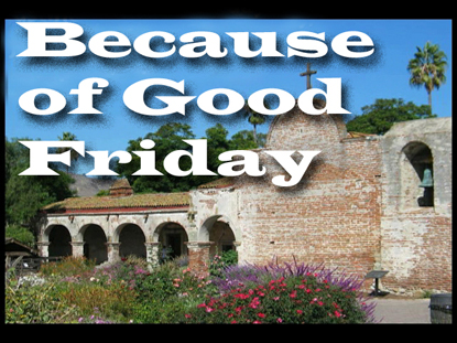 BECAUSE OF GOOD FRIDAY