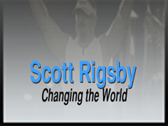 SCOTT RIGSBY: CHANGING THE WORLD