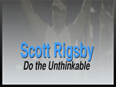 SCOTT RIGSBY: DO THE UNTHINKABLE
