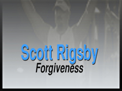 SCOTT RIGSBY: FORGIVENESS