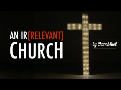 AN IRRELEVANT CHURCH