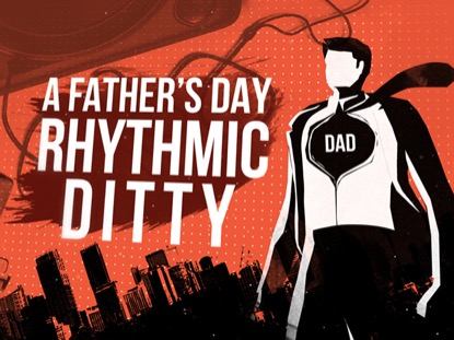 A FATHERS DAY RHYTHMIC DITTY