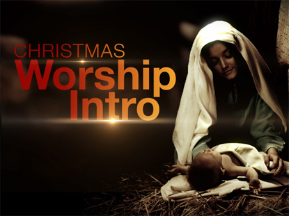 CHRISTMAS WORSHIP INTRO