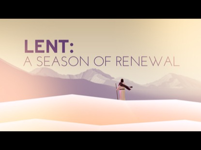 LENT (A SEASON OF RENEWAL)