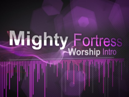 MIGHTY FORTRESS-WORSHIP INTRO