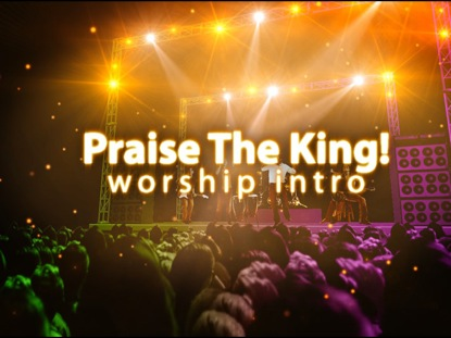 PRAISE THE KING - WORSHIP INTRO