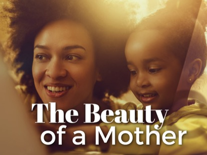 The Beauty Of A Mother | Hyper Pixels Media | Preaching Today Media