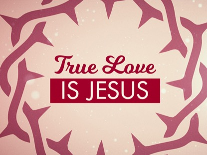 True Love Is Jesus | Hyper Pixels Media | Preaching Today Media