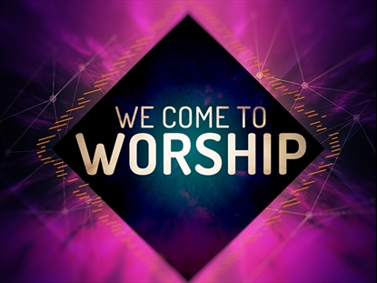 We Come To Worship | Hyper Pixels Media | Preaching Today Media