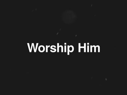 Worship Him | Hyper Pixels Media | Preaching Today Media