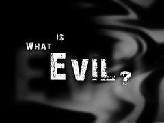 WHAT IS EVIL?