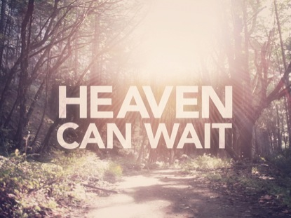 HEAVEN CAN WAIT