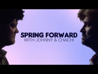 SPRING FORWARD WITH JOHNNY AND CHACHI