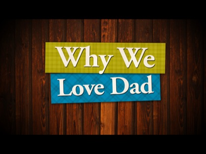 WHY WE LOVE DAD