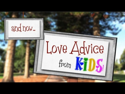 LOVE ADVICE FROM KIDS