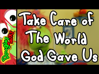 TAKE CARE OF THE WORLD GOD GAVE US