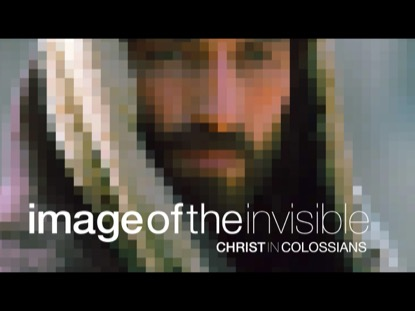 IMAGE OF THE INVISIBLE CHRIST IN COLOSSIANS