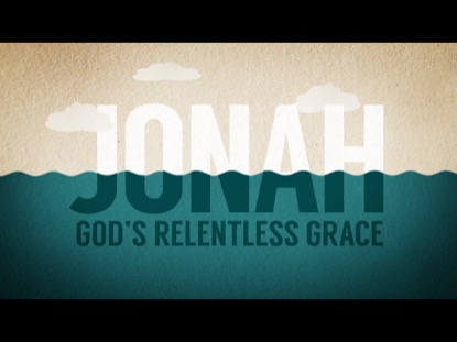 JONAH GOD'S RELENTLESS GRACE